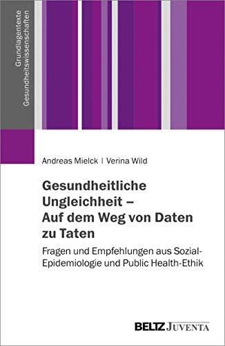 Gesundheitliche Ungleichheit – Auf dem Weg von Daten zu Taten: Fragen und Empfehlungen aus Sozial-Epidemiologie und Public Health-Ethik (Grundlagentexte Gesundheitwissenschaften)