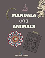 Mandala Coffee Animals Coloring Book: Mandala Coffee Animals Coloring Book for Adults: Beautiful Large Print Patterns and Animals Coloring Page Designs for Girls, Boys, Teens, Adults and Seniors for stress relief and relaxations