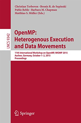 OpenMP: Heterogenous Execution and Data Movements: 11th International Workshop on OpenMP, IWOMP 2015, Aachen, Germany, October 1-2, 2015, Proceedings (Lecture ... Science Book 9342) (English Edition)