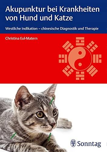 Akupunktur bei Krankheiten von Hund und Katze: Westliche Indikation - chinesische Diagnostik und Therapie