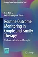 Routine Outcome Monitoring in Couple and Family Therapy: The Empirically Informed Therapist (European Family Therapy Association Series)