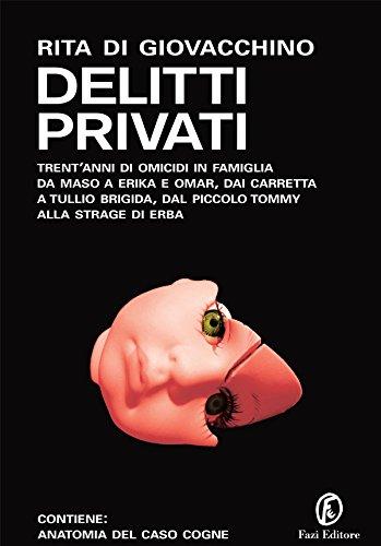Delitti privati: Trent'anni di omicidi in famiglia: da Maso a Erika e Omar, dai Carretta a Tullio Brigida, dal piccolo Tommy alla strage di Erba (Le terre Vol. 163)