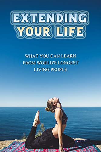 Extending Your Life: What You Can Learn From World's Longest Living People