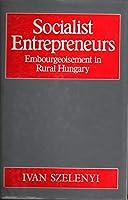 Socialist Entrepreneurs: Embourgeoisement in Rural Hungary