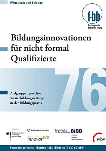 Bildungsinnovationen für nicht formal Qualifizierte: Zielgruppengerechte Weiterbildungssettings in der Bildungspraxis (Wirtschaft und Bildung)