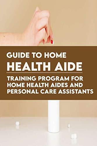 Guide To Home Health Aide: Training…