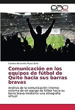 Comunicación en los equipos de fútbol de Quito hacia sus barras bravas: Análisis de la comunicación interna-externa de un equipo de fútbol hacia su ... una etnografía virtual (Spanish Edition)