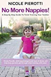No More Nappies!: A Step By Step Guide To Toilet Training Your Toddler (Nicole Pierotti's Babysmiles)