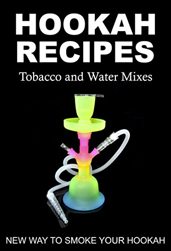 HOOKAH RECIPES. Tobacco and Water Mixes. New Way to smoke Your Hookah. (English Edition)