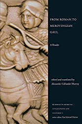 From Roman to Merovingian Gaul: A Reader (Readings in Medieval Civilizations and Cultures)