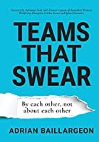 Teams that Swear: By each other, not about each other