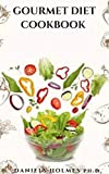 GOURMET DIET COOKBOOK: Everything You Need To Know and Getting Started (English Edition)