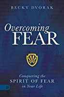 Overcoming Fear: Conquering the Spirit of Fear in Your Life