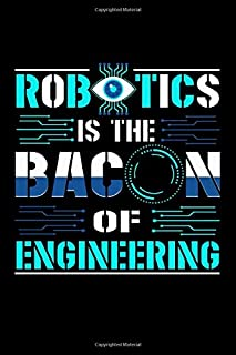 Robotics Is The Bacon Of Engineering: Do you get excited about Robotics. Do you know someone who is a Robot and Robotics enthusiast. Then this Journal is for you  let everyone know how important Robotics is when it comes to engineering.
