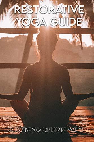 Restorative Yoga Guide For Beginners: Restorative Yoga For Deep Relaxation: Restorative Yoga Props Set (English Edition)