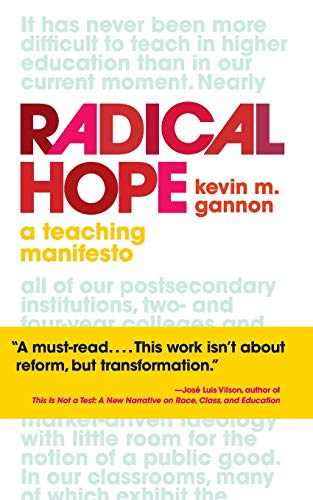 Compare Textbook Prices for Radical Hope: A Teaching Manifesto Teaching and Learning in Higher Education 1st Edition ISBN 9781949199512 by Gannon, Kevin M.