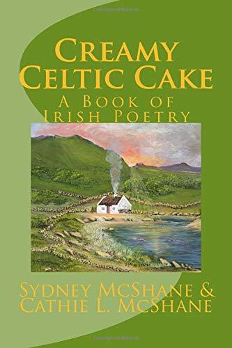 Creamy Celtic Cake: A Book of Irish Poetry