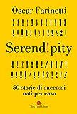 Serendipity. 50 storie di successi nati per caso...