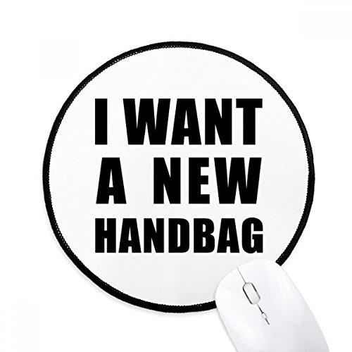 DIYthinker Ik Wil Een Nieuwe Handtas Ronde Antislip Mousepads Zwart Titched Edges Game Office Gift