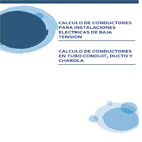 SELECCIÓN DEL CALIBRE DE CONDUCTORES PARA INSTALACIONES ELECTRICAS DE BAJA TENSION: CALCULO...