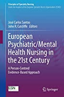 European Psychiatric/Mental Health Nursing in the 21st Century: A Person-Centred Evidence-Based Approach (Principles of Specialty Nursing)