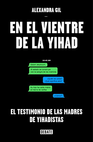 En el vientre de la yihad: El testimonio de las madres de yihadistas eBook: Gil, Alexandra: Amazon.es: Tienda Kindle