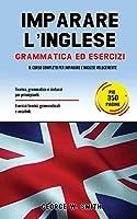 Imparare L' Inglese: Grammatica ed esercizi: il corso completo per imparare l' inglese velocemente. Teoria, grammatica e sintassi per principianti. Esercizi teorici, grammaticali e vocaboli.