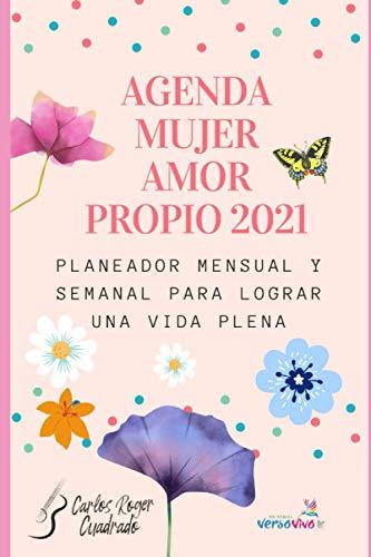 AGENDA MUJER AMOR PROPIO 2021: Planeador mensual y semanal para lograr una vida plena
