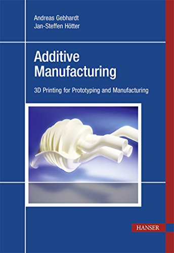 Additive Manufacturing: 3D Printing for Prototyping and Manufacturing (English Edition)