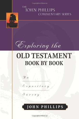 Exploring the Old Testament Book by Book: An Expository Survey (John Phillips Commentary)