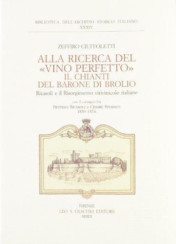 Alla ricerca del «vino perfetto». Il Chianti del Barone di Brolio Ricasoli e il Risorgimento vitivinicolo italiano. Carteggio Bettino Ricasoli e Cesare Studiati