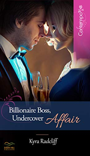 Billionaire Boss, Undercover Affair by [Kyra Radcliff]