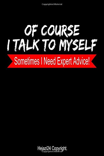 Of course I talk to myself Sometimes I need expert advice: Lined notebook - Blank - 120 Pages - (6 x 9) inches - Of Course I Talk to Myself I Need ... Of course i talk to myself Gift , Funny Gift