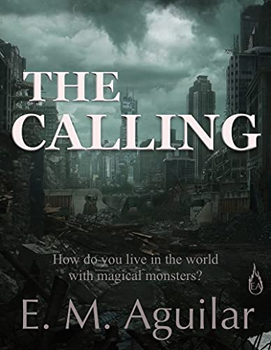 The Calling: A Post Apocalyptic Magical Thriller (The Calling Chronicles Book 1) by [E. M. Aguilar]
