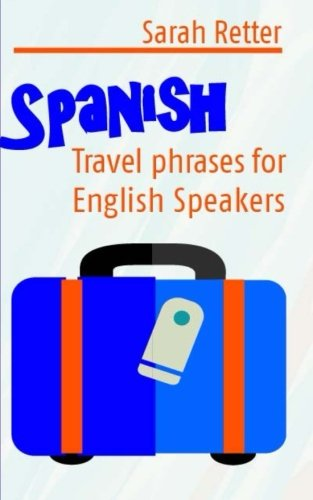 Spanish: Travel Phrases for English Speakers: The most useful 1.000 phrases to get around when travelling in Spanish speaking countries. (English and Spanish Edition)
