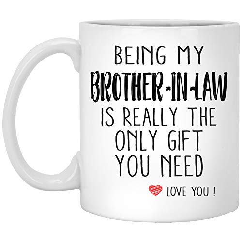 Being My Brother In Law Is Really The Only You Need Love You Brother In Law Mug Funny For Brother In Law Coffee Mug Brother In Law Birthday
