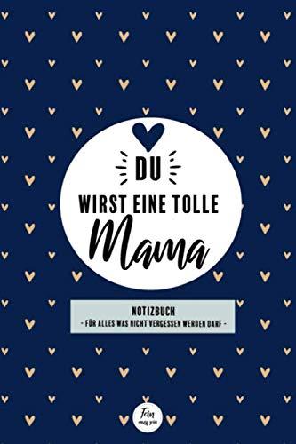 Du wirst eine tolle Mama - Notizbuch für alles was nicht vergessen werden darf: Geschenk werdende Mutter - Mama werden - Geschenk Schwangerschaft, ... - Notizbuch mit 120 punktierten Seiten