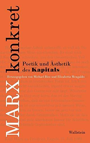 Marx konkret: Poetik und Ästhetik des »Kapitals«