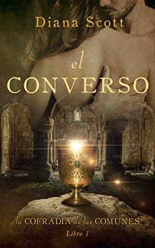El converso: Un amor más allá del tiempo (La cofradía de las comunes nº 1)