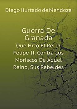 Paperback Guerra de Granada Que Hizo el Rei D. Felipe II. Contra Los Moriscos de Aquel Reino, Sus Rebeldes [Spanish] Book