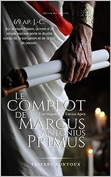 [Thierry Bontoux]のLe complot de Marcus Antonius Primus (Les enquêtes de Lucius Apex) (French Edition)