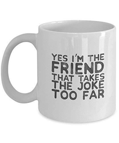 Queen54ferna Gifts For Meme Fanatics: Yes I'm The Friend That Takes The Joke Too Far Meme, Memes, Humor, Funny Taza de café Novedad, Taza de té de cerámica blanca, 11 oz