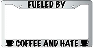 Fueled By Coffee And Hate Chrome Plastic License Plate Frame