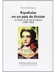 Españolas en un país de ficción: la mujer en el cine franquista (1939-1963): 21 (Contextos)