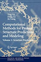 Computational Methods for Protein Structure Prediction and Modeling: Volume 2: Structure Prediction (Biological and Medical Physics, Biomedical Engineering)