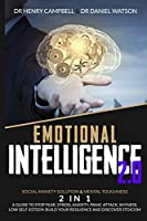 Emotional Intelligence 2.0: Social Anxiety Solution & Mental Toughness 2 in 1 A Guide to Stop Fear, Stress, Anxiety, Panic Attack, Shyness, Low Self-Esteem. Build Your Resilience and Discover Stoicism