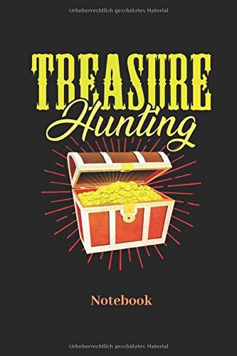 Treasure Hunting Notebook: Liniertes Notizbuch für Schatzsucher Sondengeher und Metall Detektor Fans - Notizheft Geschenk für Männer, Frauen und Kinder