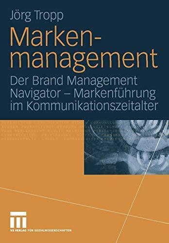 Markenmanagement: Der Brand Management Navigator - Markenführung im Kommunikationszeitalter (German Edition)