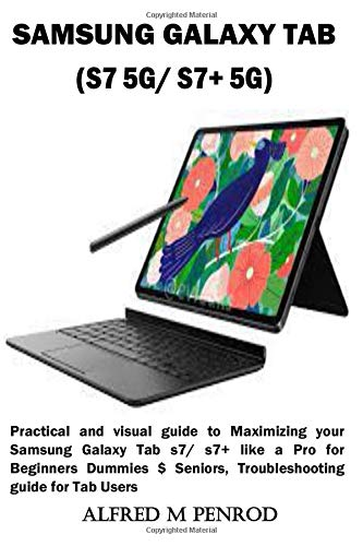 SAMSUNG GALAXY TAB (S7 5G/ S7+ 5G): Practical and visual guide to Maximizing your Samsung Galaxy Tab s7/ s7+ like a Pro for Beginners Dummies $ Seniors, Troubleshooting guide for Tab Users