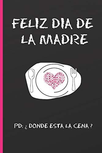 """FELIZ DÍA DE LA MADRE PD: ¿DÓNDE ESTÁ LA CENA?: CUADERNO 6"""" X 9"""". 120 Pgs. DIARIO, CUADERNO DE NOTAS, RECETAS, APUNTES O AGENDA. REGALO ORIGINAL DÍA DE LA MADRE."""